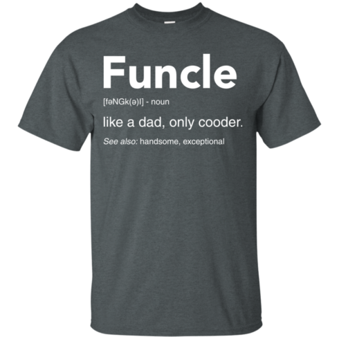 image 45 490x490px Funcle Definition Like a dad, only cooder t shirts, hoodies, tank