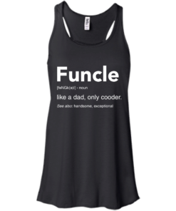 image 46 247x296px Funcle Definition Like a dad, only cooder t shirts, hoodies, tank