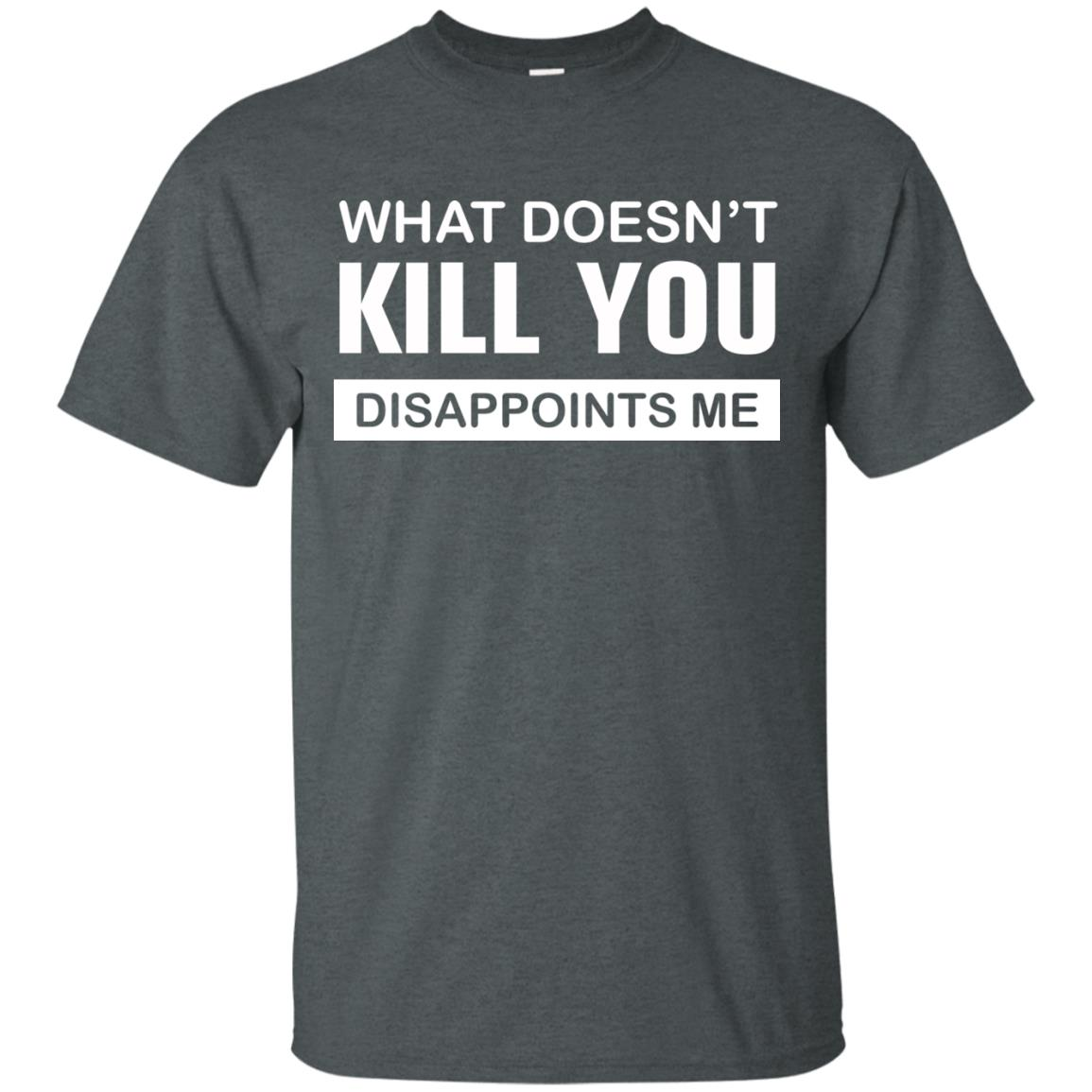 image 46px What Doesn't Kill You Disappoints Me T Shirts, Hoodies, Tank Top