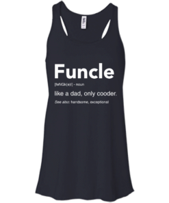 image 47 247x296px Funcle Definition Like a dad, only cooder t shirts, hoodies, tank