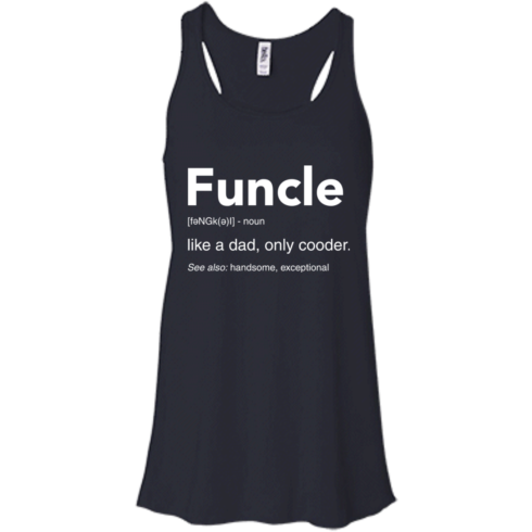 image 47 490x490px Funcle Definition Like a dad, only cooder t shirts, hoodies, tank