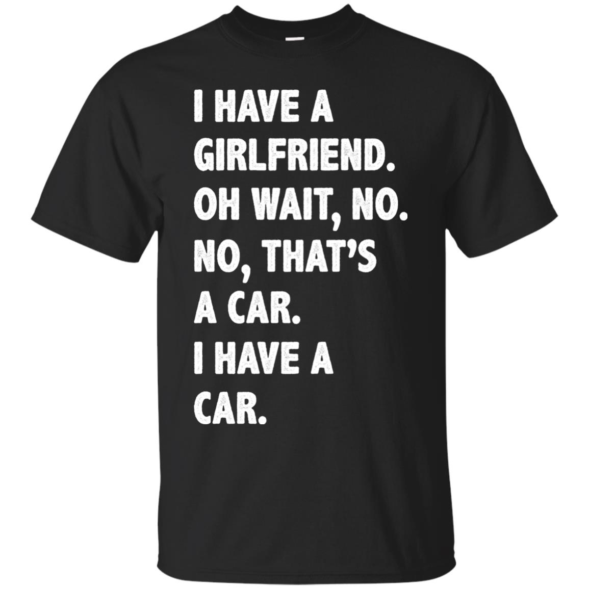 image 498px I have a girlfriend, no that is a car I have a car t shirt, hoodies, tank top