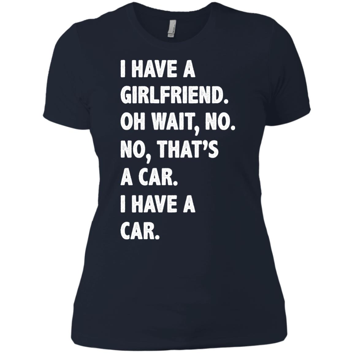 image 506px I have a girlfriend, no that is a car I have a car t shirt, hoodies, tank top