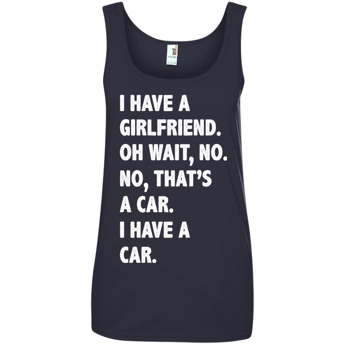 image 508px I have a girlfriend, no that is a car I have a car t shirt, hoodies, tank top