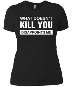 image 51 247x296px What Doesn't Kill You Disappoints Me T Shirts, Hoodies, Tank Top