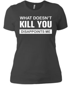 image 52 247x296px What Doesn't Kill You Disappoints Me T Shirts, Hoodies, Tank Top