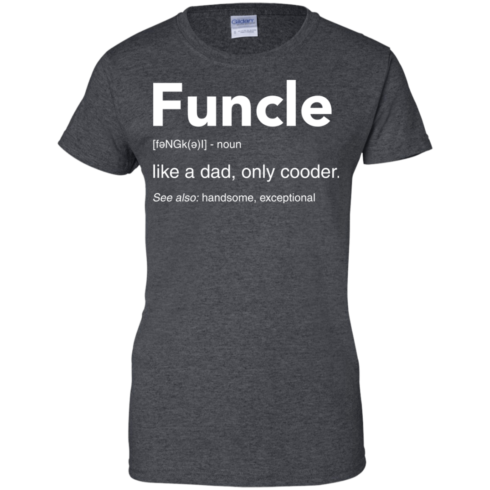 image 52 490x490px Funcle Definition Like a dad, only cooder t shirts, hoodies, tank