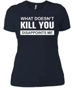 image 53 247x296px What Doesn't Kill You Disappoints Me T Shirts, Hoodies, Tank Top