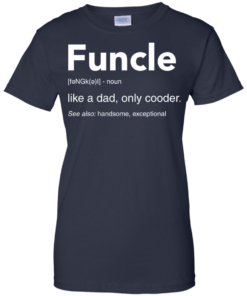image 53 247x296px Funcle Definition Like a dad, only cooder t shirts, hoodies, tank