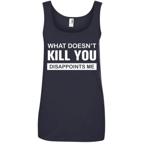 image 55 490x490px What Doesn't Kill You Disappoints Me T Shirts, Hoodies, Tank Top