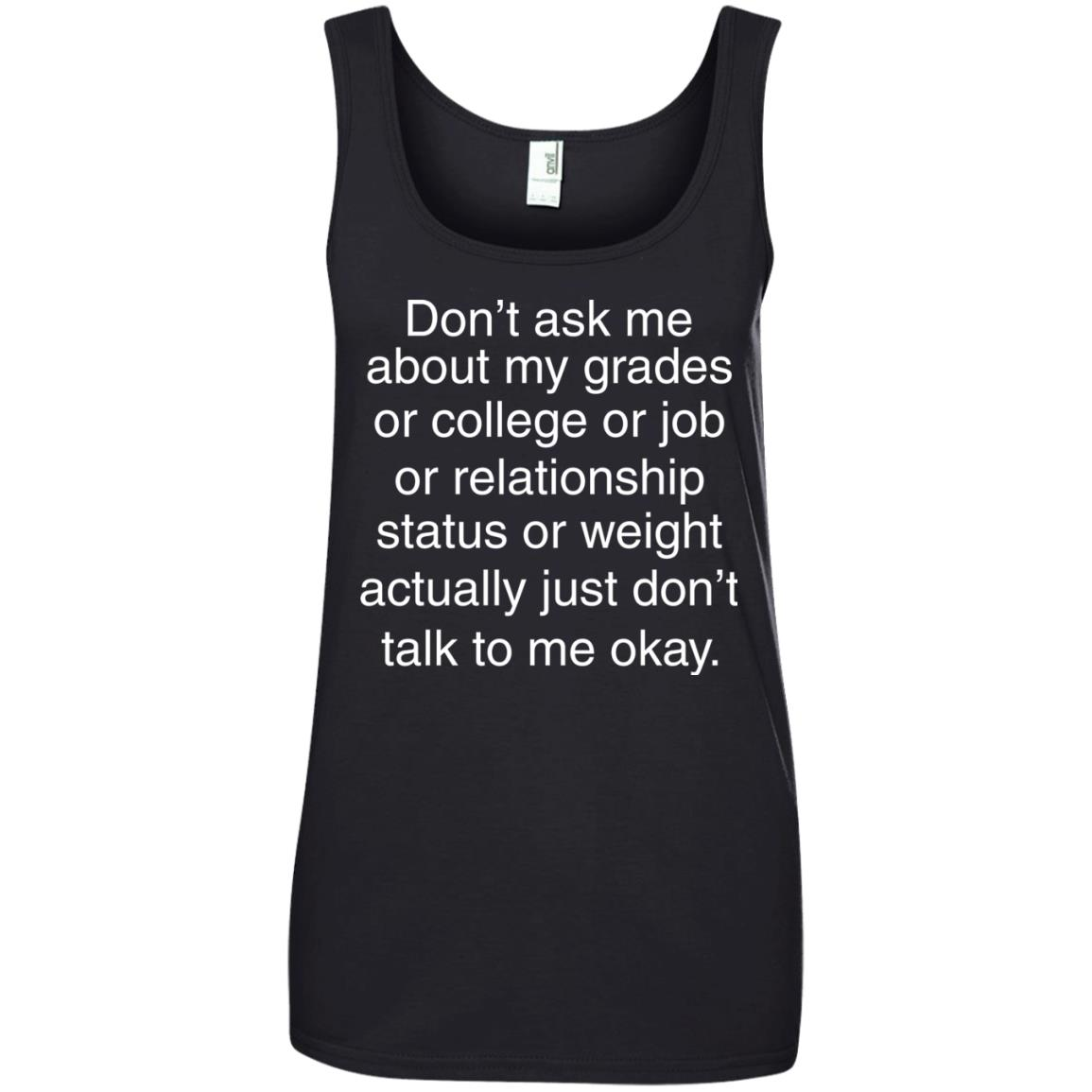 image 701px Don't ask me about my grades or college or job, just don't talk to me t shirt