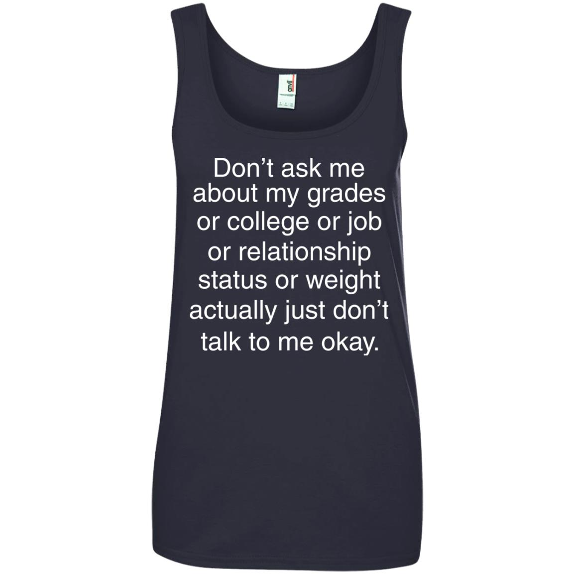 image 702px Don't ask me about my grades or college or job, just don't talk to me t shirt