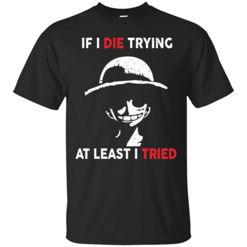 image 779 490x490px D Luffy: If I Die Trying At Least I Tried T Shirts, Hoodies, Tank Top