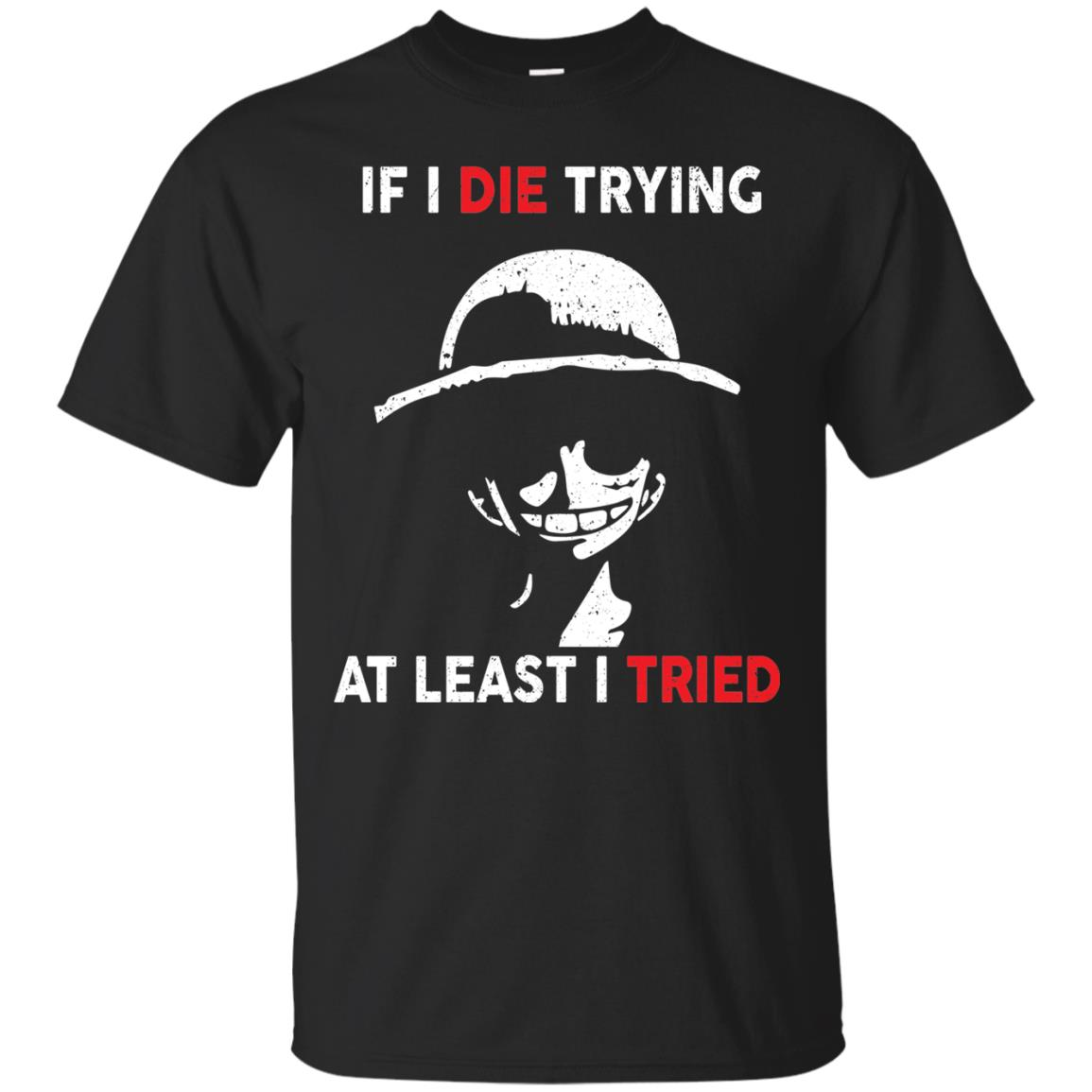 image 779px D Luffy: If I Die Trying At Least I Tried T Shirts, Hoodies, Tank Top