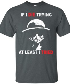 image 780 247x296px D Luffy: If I Die Trying At Least I Tried T Shirts, Hoodies, Tank Top