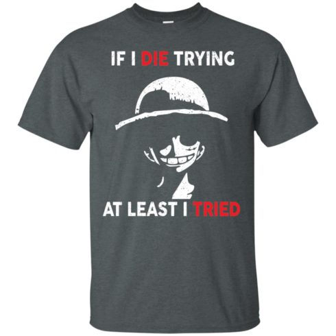 image 780 490x490px D Luffy: If I Die Trying At Least I Tried T Shirts, Hoodies, Tank Top