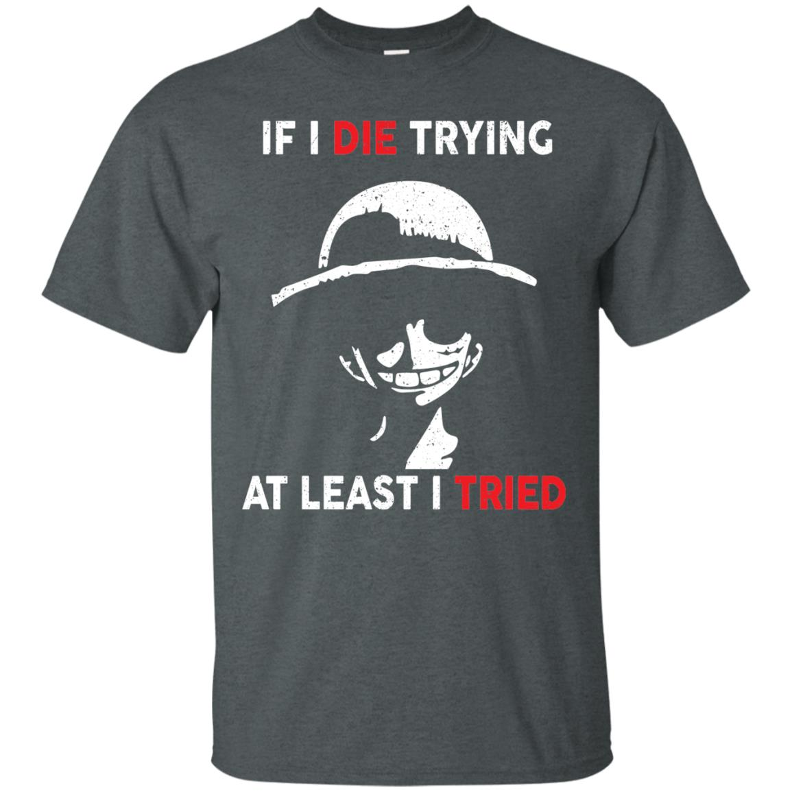 image 780px D Luffy: If I Die Trying At Least I Tried T Shirts, Hoodies, Tank Top