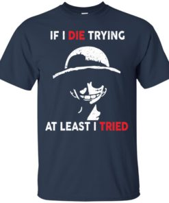 image 781 247x296px D Luffy: If I Die Trying At Least I Tried T Shirts, Hoodies, Tank Top