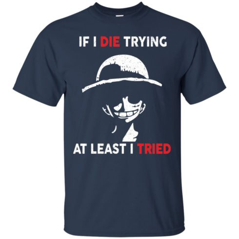image 781 490x490px D Luffy: If I Die Trying At Least I Tried T Shirts, Hoodies, Tank Top