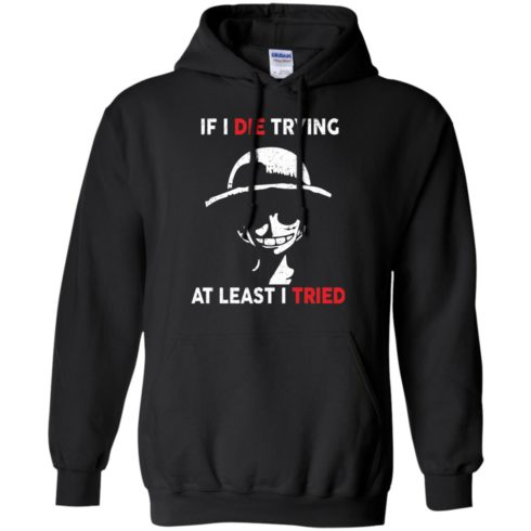 image 782 490x490px D Luffy: If I Die Trying At Least I Tried T Shirts, Hoodies, Tank Top