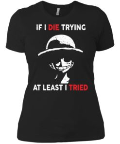 image 785 247x296px D Luffy: If I Die Trying At Least I Tried T Shirts, Hoodies, Tank Top