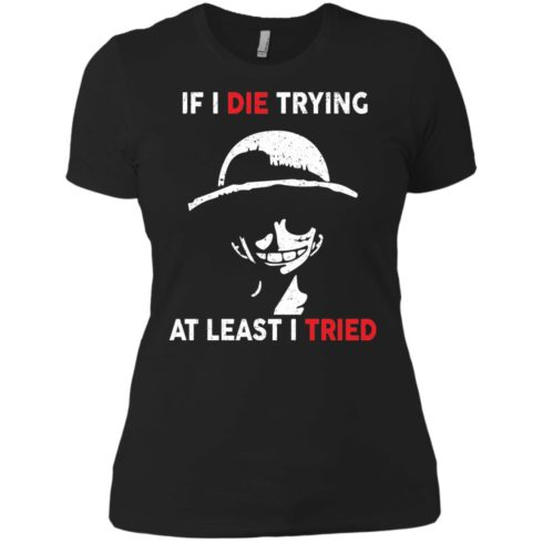image 785 490x490px D Luffy: If I Die Trying At Least I Tried T Shirts, Hoodies, Tank Top