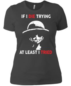 image 786 247x296px D Luffy: If I Die Trying At Least I Tried T Shirts, Hoodies, Tank Top