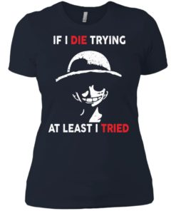 image 787 247x296px D Luffy: If I Die Trying At Least I Tried T Shirts, Hoodies, Tank Top