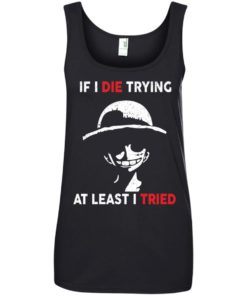 image 788 247x296px D Luffy: If I Die Trying At Least I Tried T Shirts, Hoodies, Tank Top