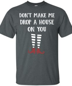image 802 247x296px Wizard of Oz: Don't Make Me Drop A House On You T Shirts, Hoodies, Tank