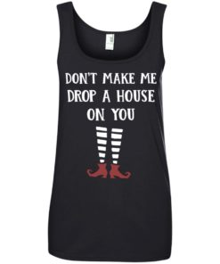 image 810 247x296px Wizard of Oz: Don't Make Me Drop A House On You T Shirts, Hoodies, Tank