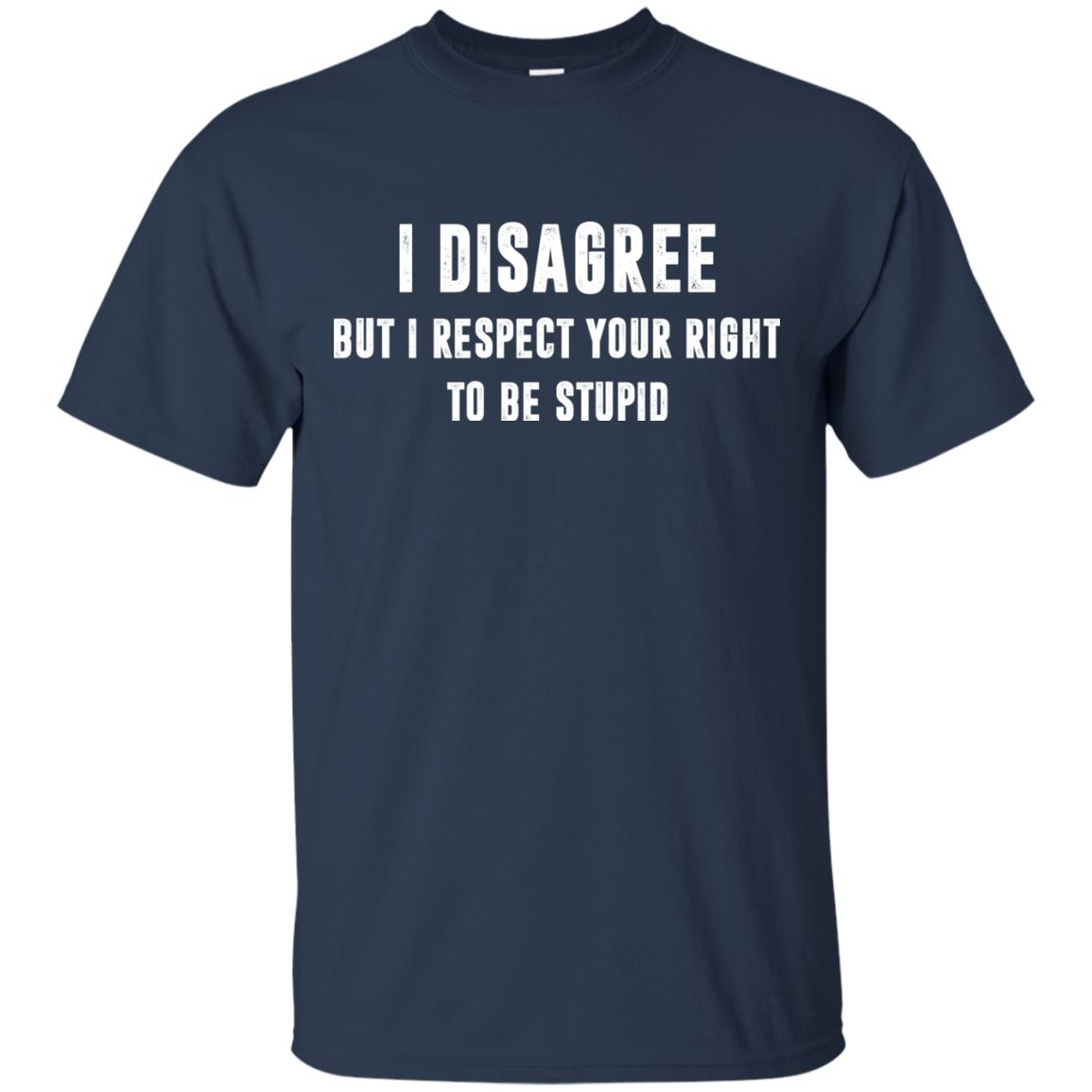image 94px I disagree but i respect your right to be stupid t shirts, hoodies, tank
