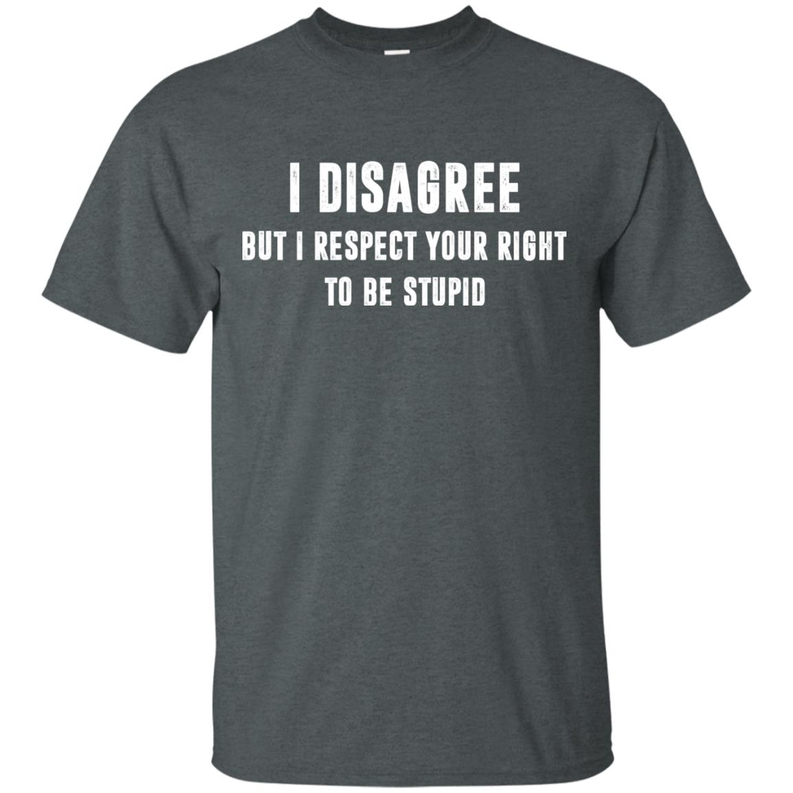 image 95px I disagree but i respect your right to be stupid t shirts, hoodies, tank