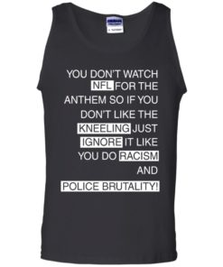 image 958 247x296px Colin Kaepernick: You Don't Watch NFL For The Anthem So If You Don't Like The Kneeling T Shirt