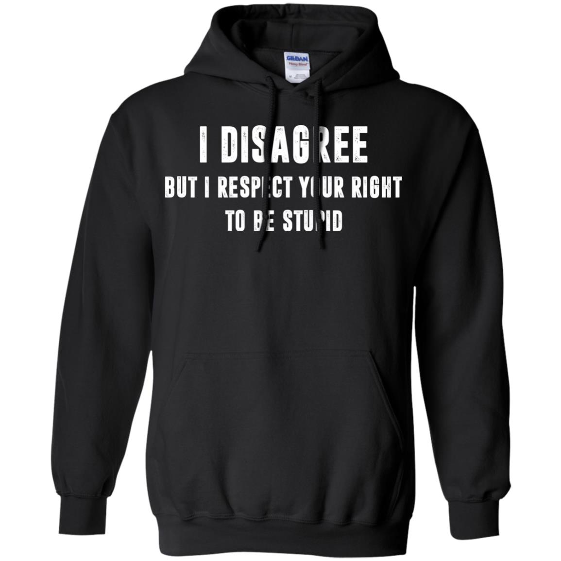 image 96px I disagree but i respect your right to be stupid t shirts, hoodies, tank