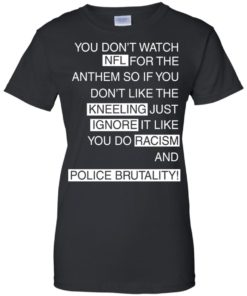 image 962 247x296px Colin Kaepernick: You Don't Watch NFL For The Anthem So If You Don't Like The Kneeling T Shirt