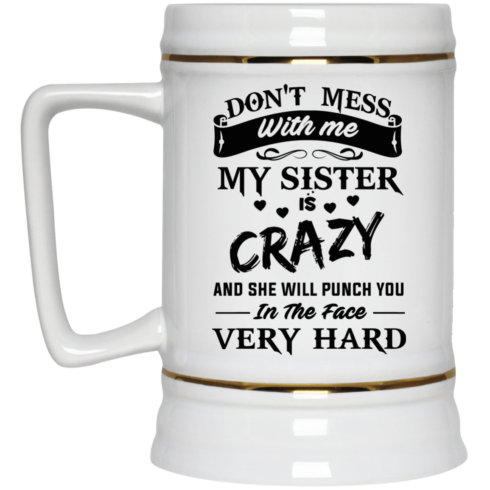 image 10 490x490px Don't Mess With Me My Sister Is Crazy Coffee Mug