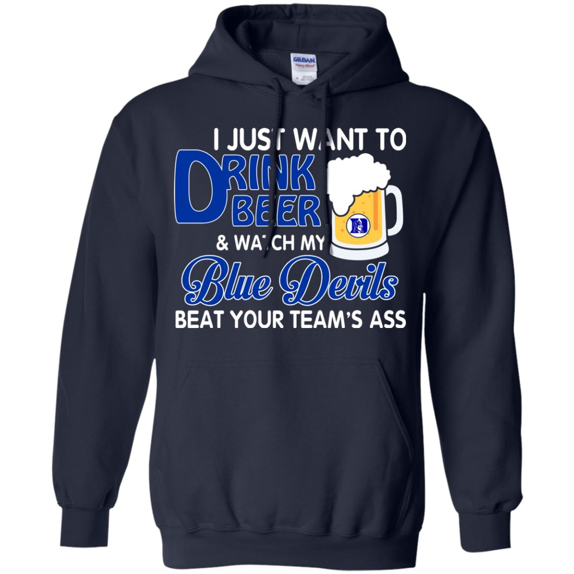 image 1081px I just want to drink beer and watch my Blue Devils beat your team's ass shirt