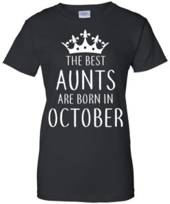 image 117 247x296px The Best Aunts Are Born In October T Shirts, Hoodies, Tank Top