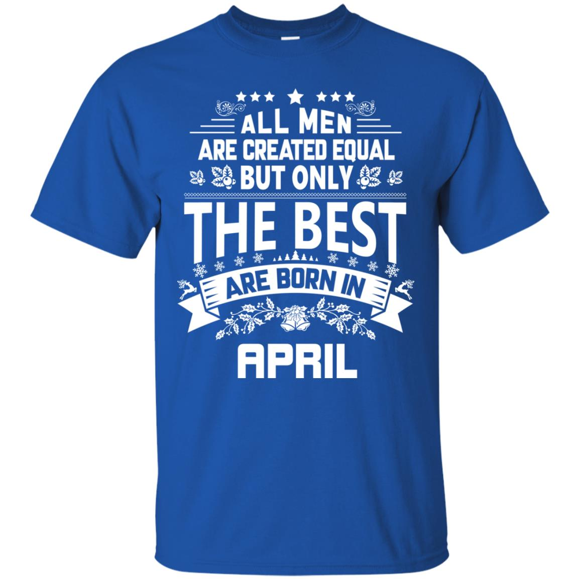 image 1224px Jason Statham All Men Are Created Equal The Best Are Born In April T Shirts