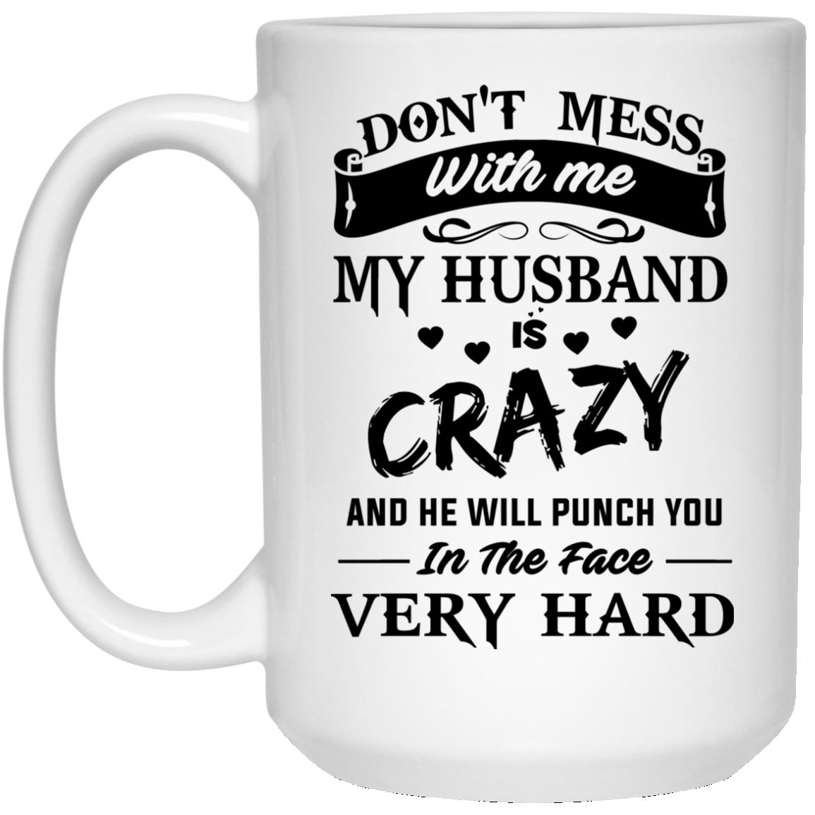 image 15px Don't Mess With Me My Husband Is Crazy Coffee Mug