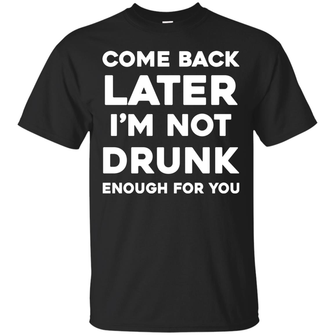image 153px Come Back Later I'm Not Drunk Enough For You T Shirts, Hoodies