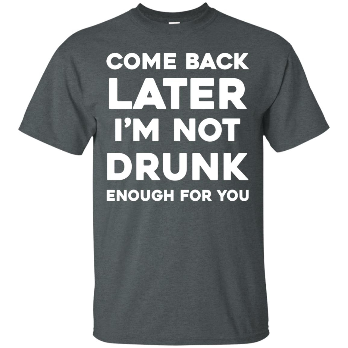 image 154px Come Back Later I'm Not Drunk Enough For You T Shirts, Hoodies
