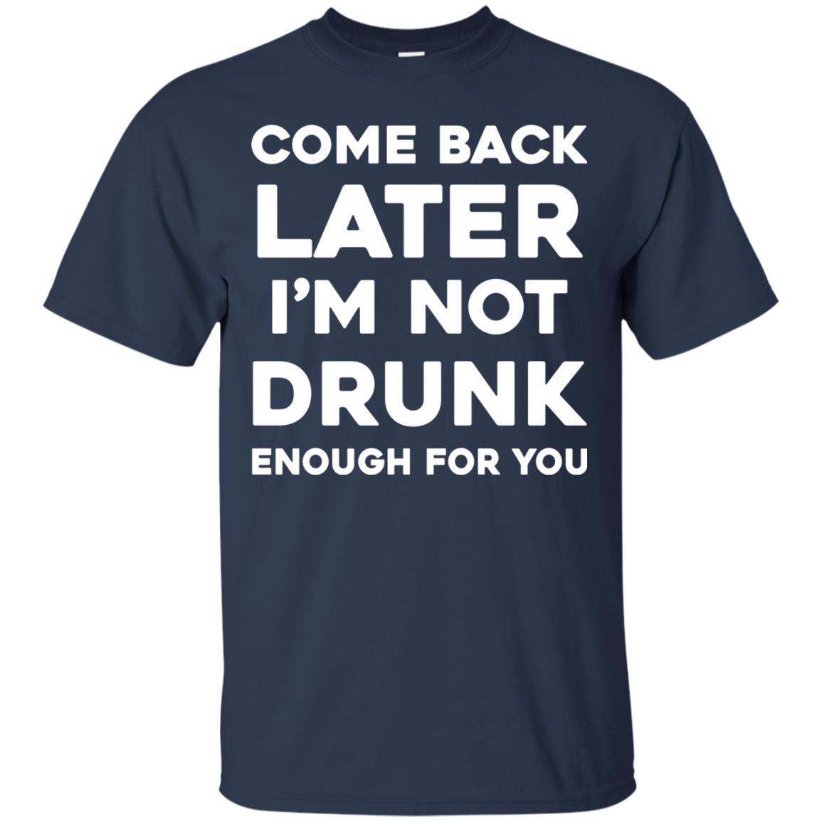 image 155px Come Back Later I'm Not Drunk Enough For You T Shirts, Hoodies