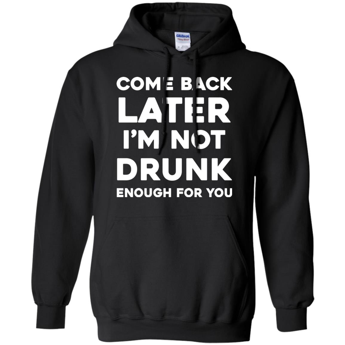 image 156px Come Back Later I'm Not Drunk Enough For You T Shirts, Hoodies