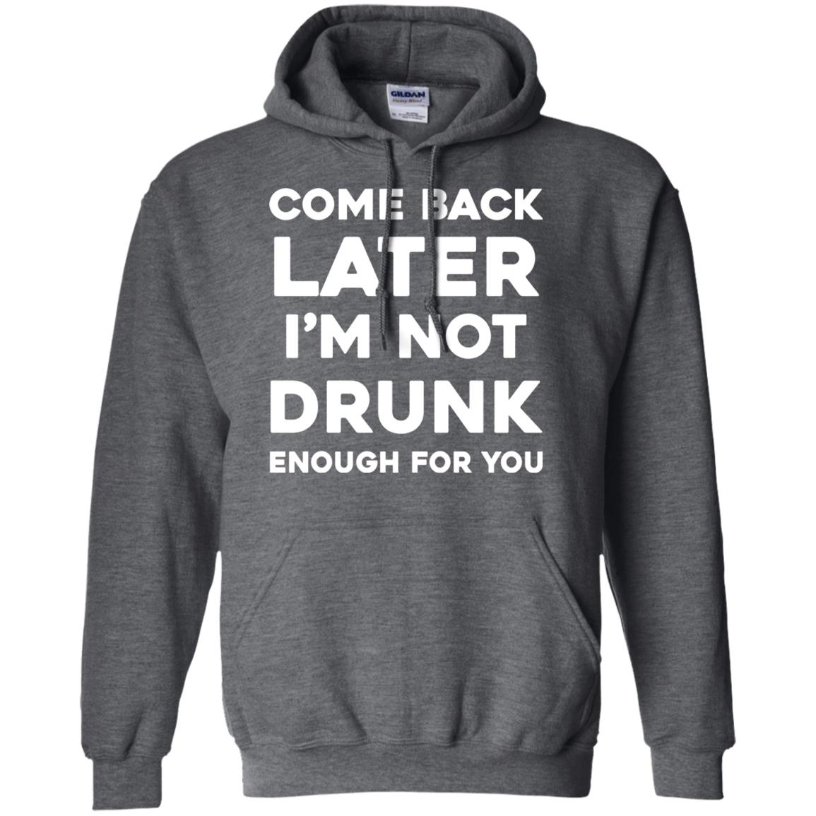 image 158px Come Back Later I'm Not Drunk Enough For You T Shirts, Hoodies