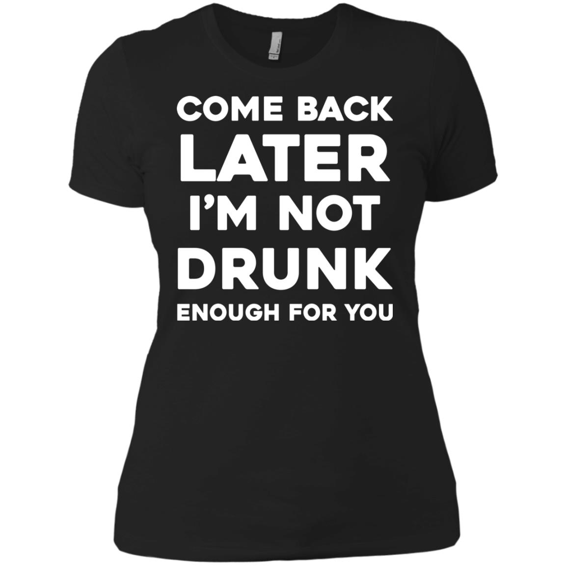 image 159px Come Back Later I'm Not Drunk Enough For You T Shirts, Hoodies