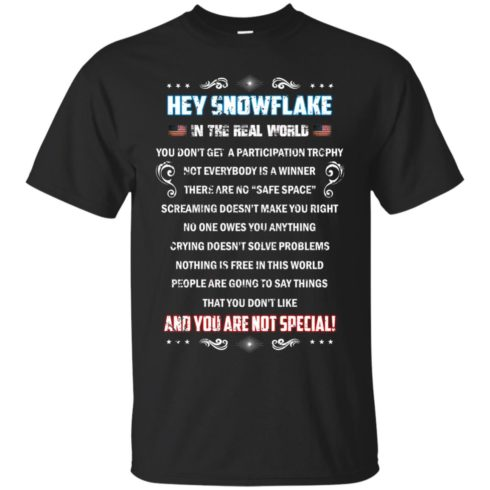 image 1592 490x490px Hey Snowflake In The Real World You Don't Get A Participation Trophy T Shirts