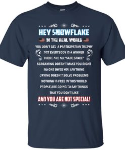 image 1593 247x296px Hey Snowflake In The Real World You Don't Get A Participation Trophy T Shirts
