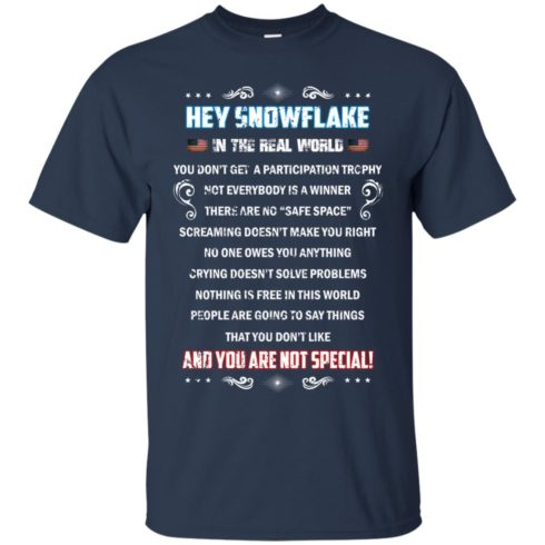 image 1593 490x490px Hey Snowflake In The Real World You Don't Get A Participation Trophy T Shirts